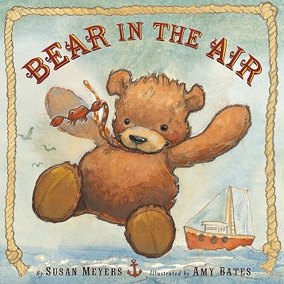Bear in the Air By Meyers, Susan/ Bates, Amy (ILT)