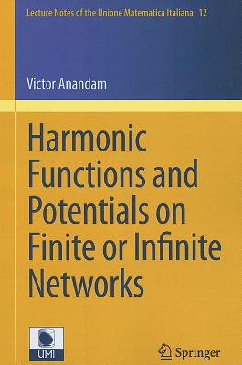Harmonic Functions and Potentials on Finite or Infinite Networks By Anandam, Victor