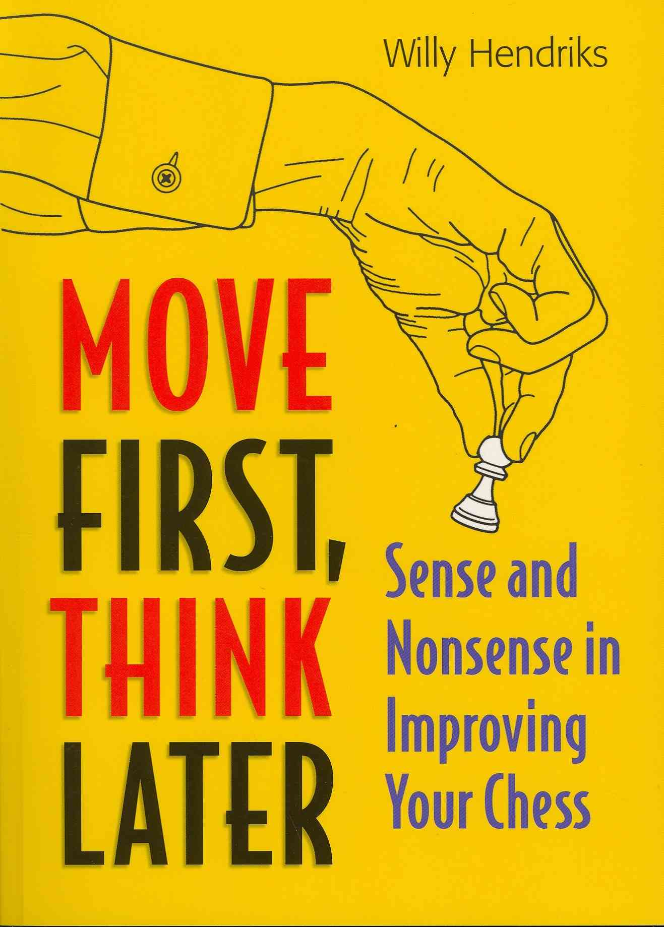 Move First, Think Later By Hendriks, Willy